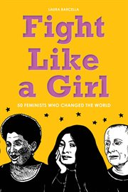 Fight like a girl : 50 feminists who changed the world cover image