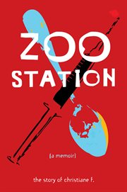 Zoo Station : the story of Christiane F. [a memoir] cover image