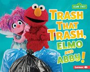 Trash that trash, Elmo and Abby! cover image
