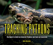 Tracking pythons. The Quest to Catch an Invasive Predator and Save an Ecosystem cover image