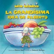 La grandísima idea de alberto (albert's bigger than big idea)