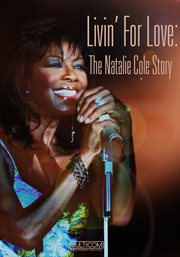 Livin' for love. The Natalie Cole Story cover image