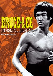 Bruce Lee, the Immortal Dragon