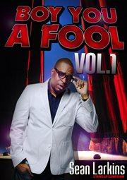 Boy You A Fool Vol. 1