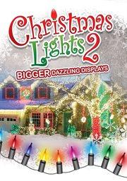 Christmas lights 2. Bigger Dazzling Displays cover image