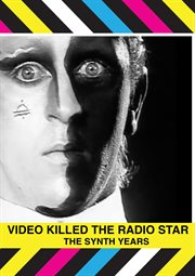 The Synth Years: Video Killed the Radio Star
