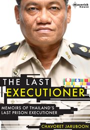 The last executioner : memoirs of Thailand's last prison executioner cover image