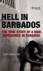 Hell in Barbados : the true story of a man imprisoned in paradise cover image