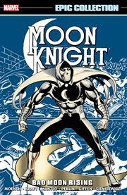 Moon knight epic collection: bad moon rising. Issue 1-4 cover image