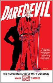 Daredevil. Volume 4, issue 15.1, 16-18, The Autobiography of Matt Murdock cover image