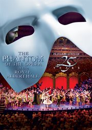 Andrew Lloyd Webber's The phantom of the Opera at the Royal Albert Hall : the 25th anniversary celebration performance cover image