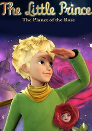 The little prince. Planet of the rose cover image