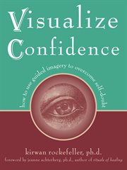 Visualize confidence : how to use guided imagery to overcome self-doubt cover image