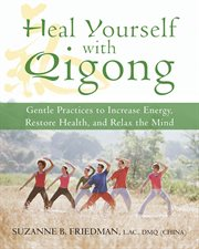 Heal yourself with qigong : gentle practices to increase energy, restore health, and relax the mind cover image