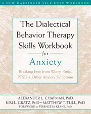The Dialectical Behavior Therapy Skills Workbook for Anxiety : Breaking Free from Worry, Panic, PTSD & Other Anxiety Symptoms cover image