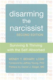 Disarming the narcissist : surviving & thriving with the self-absorbed cover image