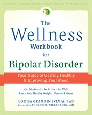 The wellness workbook for bipolar disorder : improve your mood, lose weight, and feel better cover image