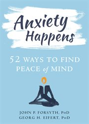 Anxiety happens : 52 ways to find peace of mind cover image