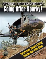 Going after Sparky! : pararescue jumpers bring Vietnam War pilot home cover image