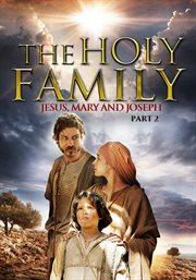 The Holy Family: Jesus, Mary and Joseph: Part 2