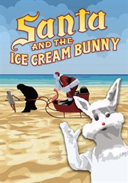Santa and the Ice Cream Bunny: a daring rescue! cover image