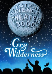 Mystery Science Theater 3000: Cry Wilderness