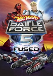 Hot Wheels Battle Force 5, Fused