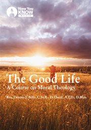 Good Life: A Course on Moral Theology - Season 1