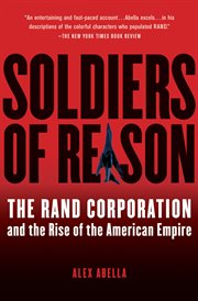 Soldiers of reason : the Rand Corporation and the rise of the American empire cover image