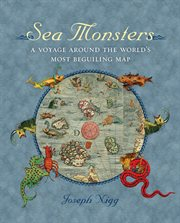 Sea monsters : a voyage around the world's most beguiling map cover image