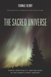 The sacred universe : earth, spirituality, and religion in the twenty-first century cover image