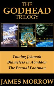 Godhead trilogy : Towing Jehovah, Blameless in Abaddon, and the eternal footman cover image