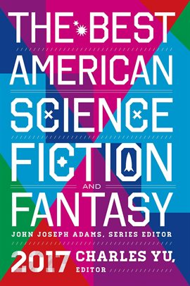 Cover image for The Best American Science Fiction and Fantasy 2017