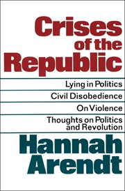 Crises of the Republic : lying in politics, civil disobedience on violence, thoughts on politics, and revolution cover image