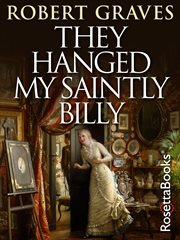 They hanged my saintly Billy : the life and feath of Dr. William Palmer cover image