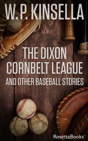 The Dixon Cornbelt League, and other baseball stories cover image