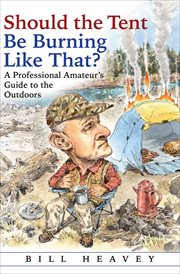 Should the tent be burning like that? : a professional amateur's guide to the outdoors cover image