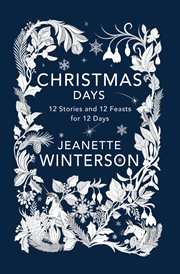 Christmas days : 12 stories and 12 feasts for 12 days cover image