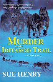 Murder on the Iditarod Trail : an Alaska mystery cover image