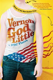 Vernon God Little : a 21st century comedy in the presence of death cover image