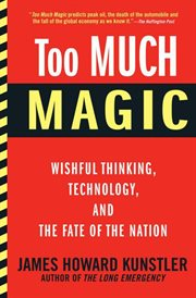 Too much magic : wishful thinking, technology, and the fate of the nation cover image