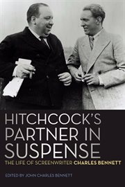 Hitchcock's Partner in Suspense : the Life of Screenwriter Charles Bennett cover image