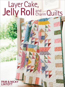 Cover image for Layer Cake, Jelly Roll and Charm Quilts