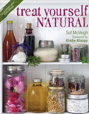 Treat yourself natural : over 50 easy-to-make homemade remedies gathered from nature cover image