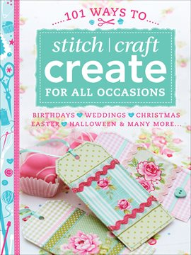 Cover image for 101 Ways to Stitch, Craft, Create for All Occasions