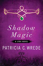 Shadow magic a Lyra novel cover image