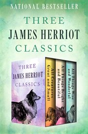 All creatures great and small: All things bright and beautiful ; All things wise and wonderful : three James Herriot classics cover image