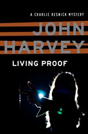 Living proof a Charlie Resnick mystery cover image