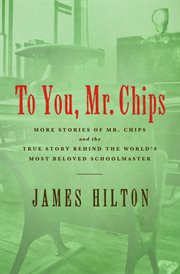 To you, Mr. Chips cover image