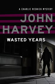 Wasted years a Charlie Resnick mystery cover image